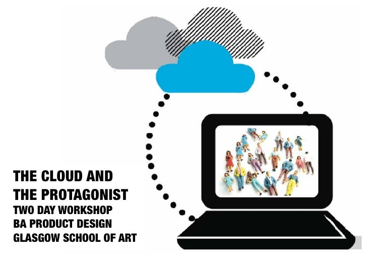 THE CLOUD AND THE PROTAGONIST TWO DAY WORKSHOP BA PRODUCT DESIGN GLASGOW SCHOOL OF ART
