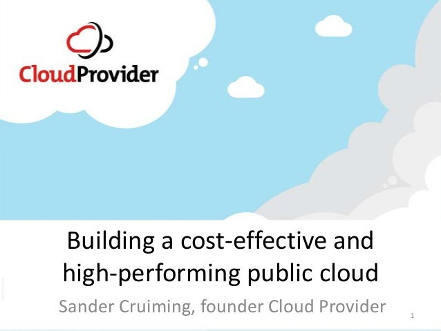 Building a cost-effective andhigh-performing public cloudSander Cruiming, founder Cloud Provider   1