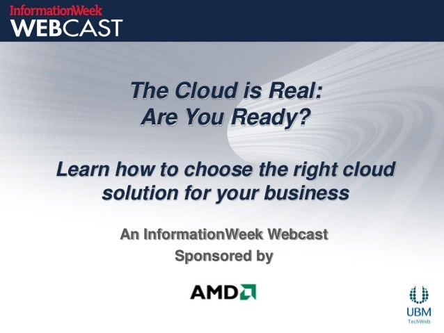 The Cloud is Real:        Are You Ready?Learn how to choose the right cloud    solution for your business      An Informat...