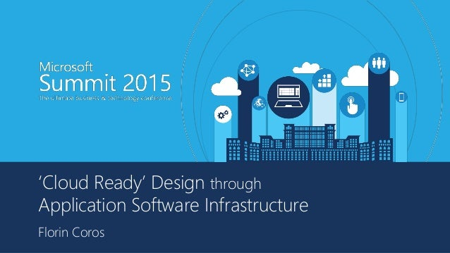 'Cloud Ready' Design through Application Software Infrastructure Florin Coros