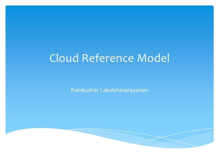 Cloud Reference Model   Ramkumar Lakshminarayanan
