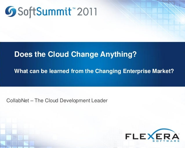Does the Cloud Change Anything? What can be learned from the Changing Enterprise Market? CollabNet – The Cloud Development...