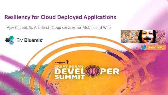 Resiliency for Cloud Deployed Applications Ajay Chebbi, Sr. Architect. Cloud services for Mobile and Web @ajaychebbi