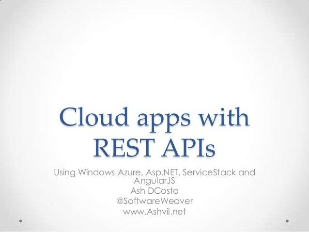 Cloud apps withREST APIsUsing Windows Azure, Asp.NET, ServiceStack andAngularJSAsh DCosta@SoftwareWeaverwww.Ashvil.net