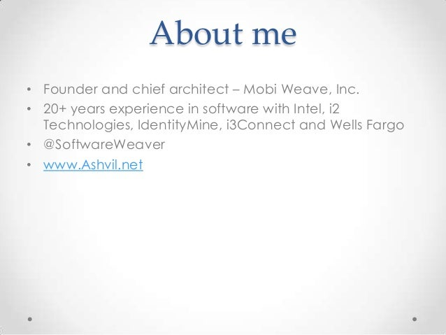About me• Founder and chief architect – Mobi Weave, Inc.• 20+ years experience in software with Intel, i2Technologies, Ide...