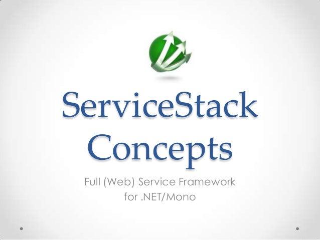 ServiceStackConceptsFull (Web) Service Frameworkfor .NET/Mono