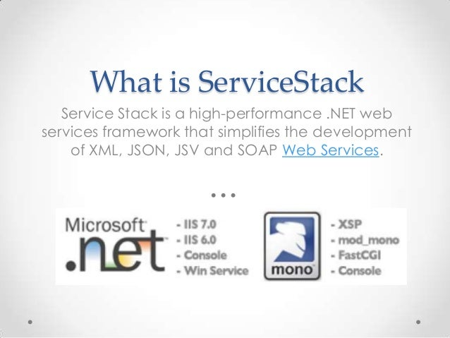 What is ServiceStackService Stack is a high-performance .NET webservices framework that simplifies the developmentof XML, ...