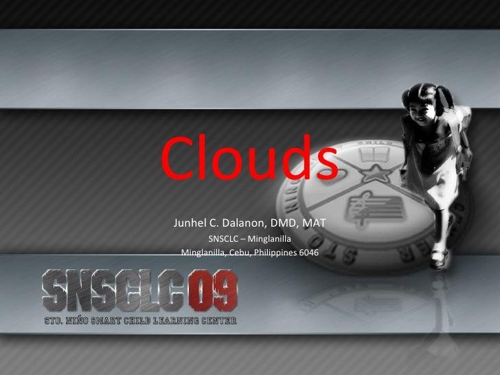 Clouds Junhel C. Dalanon, DMD, MAT SNSCLC – Minglanilla Minglanilla, Cebu, Philippines 6046