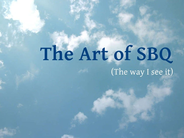 The Art of SBQ (The way I see it)