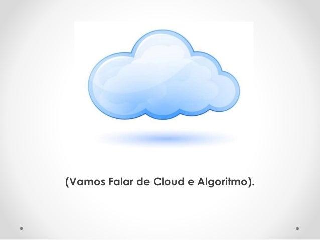 (Vamos Falar de Cloud e Algoritmo).