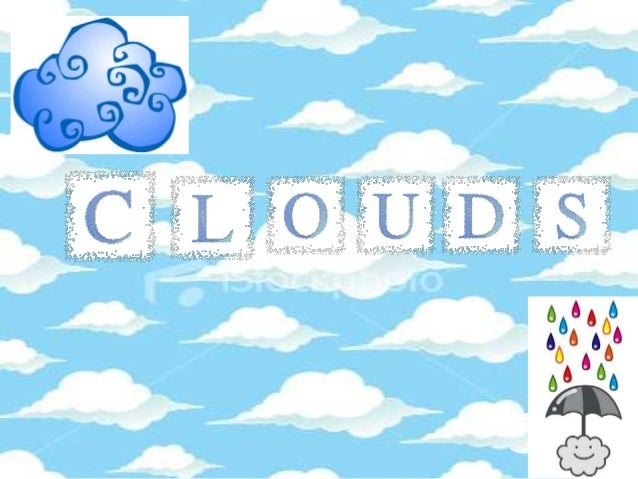 What are clouds? • Clouds are water droplets or ice crystals that are in the Earths troposphere (the bottom part of the Ea...