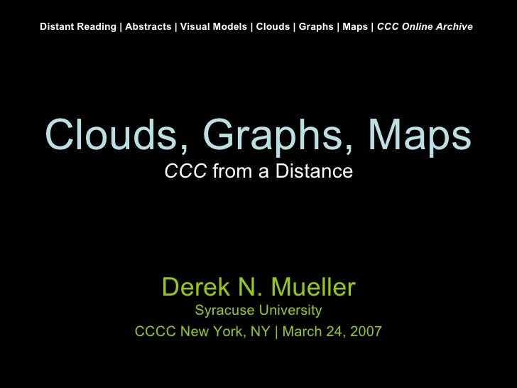 Clouds, Graphs, Maps CCC  from a Distance Derek N. Mueller Syracuse University CCCC New York, NY | March 24, 2007 Distant ...