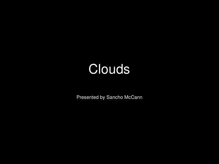Clouds     PresentedbySanchoMcCann