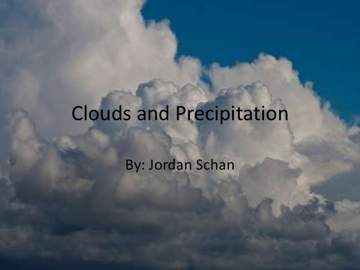 Clouds and Precipitation     By: Jordan Schan