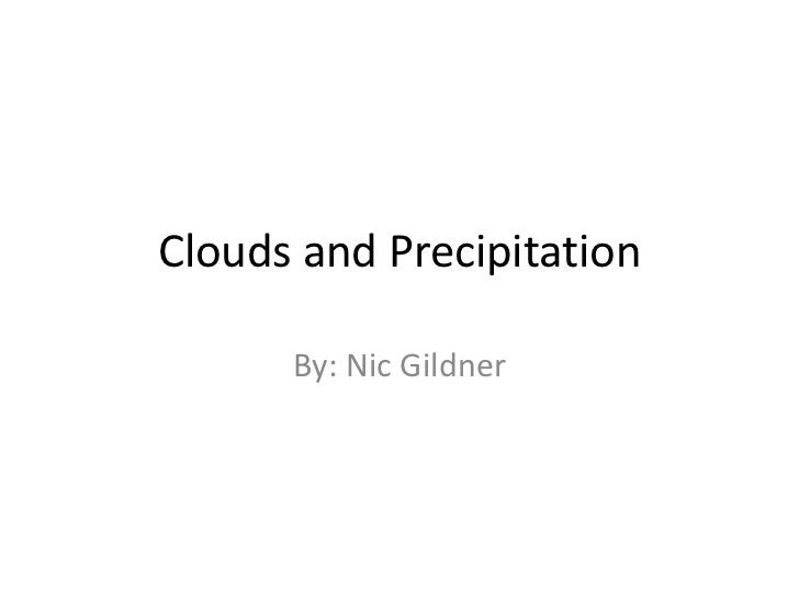 Clouds and Precipitation      By: Nic Gildner