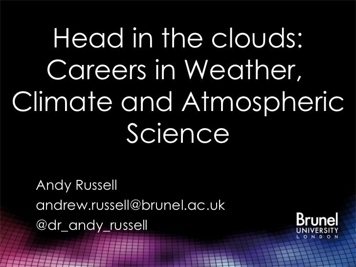 Head in the clouds: Careers in Weather,  Climate and Atmospheric Science Andy Russell [email_address] @dr_andy_russell