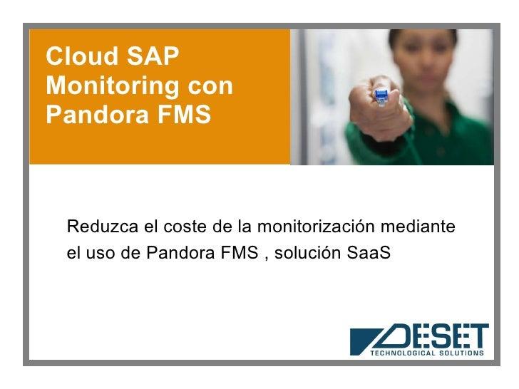 Cloud SAP Monitoring con Pandora FMS Reduzca el coste de la monitorización mediante  el uso de Pandora FMS , solución SaaS