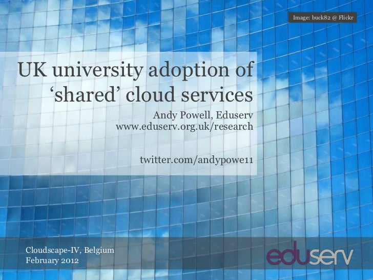 Image: buck82 @ FlickrUK university adoption of   'shared' cloud services                               Andy Powell, Eduse...