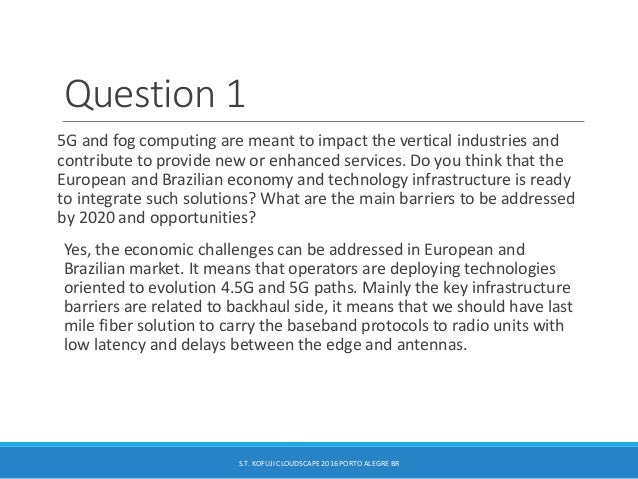 Question 1 5G and fog computing are meant to impact the vertical industries and contribute to provide new or enhanced serv...