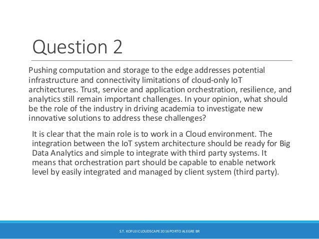Question 2 Pushing computation and storage to the edge addresses potential infrastructure and connectivity limitations of ...