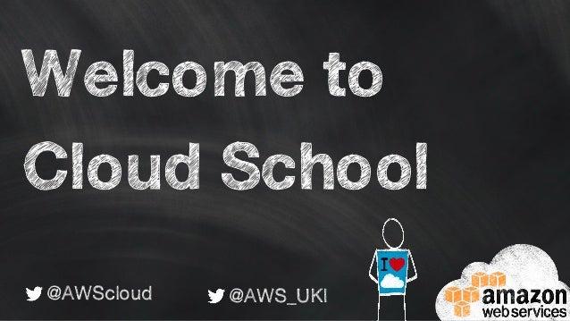 Welcome to Cloud School @AWScloud @AWS_UKI