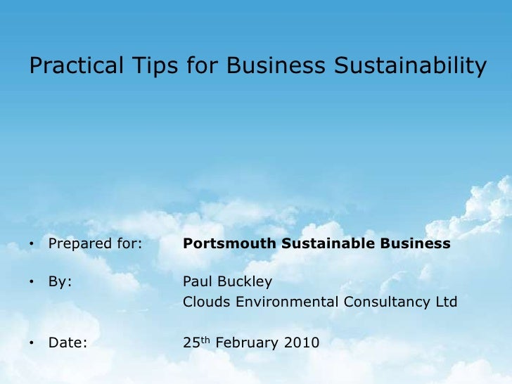 Practical Tips for Business Sustainability<br /><ul><li>Prepared for: Portsmouth Sustainable Business