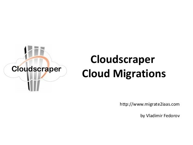 Click to edit Master subtitle style Cloudscraper Cloud Migrations http://www.migrate2iaas.com by Vladimir Fedorov Cloudscr...