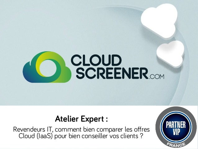 Atelier Expert : Revendeurs IT, comment bien comparer les offres Cloud (IaaS) pour bien conseiller vos clients ?
