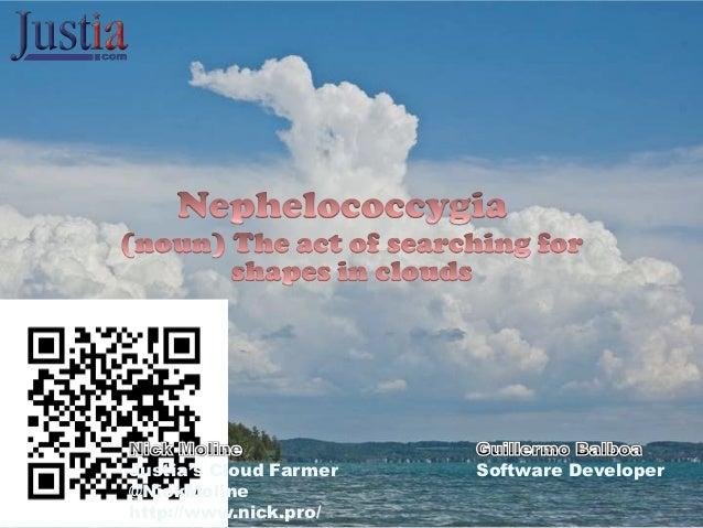 Justia's Cloud Farmer   Software Developer@NickMolinehttp://www.nick.pro/