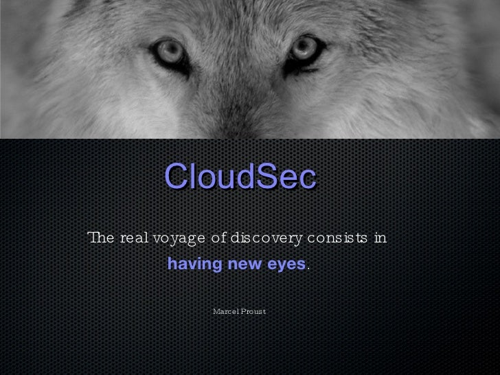 CloudSec The real voyage of discovery consists in  having new eyes . Marcel Proust
