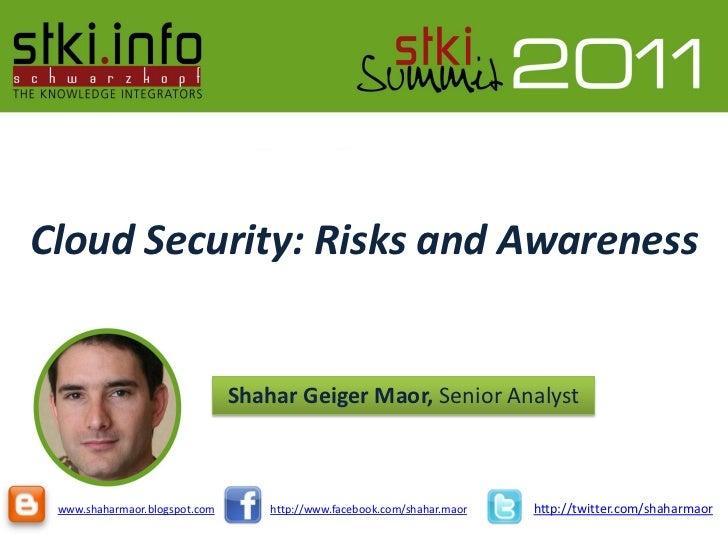 Cloud Security: Risks and Awareness                               Shahar Geiger Maor, Senior Analyst www.shaharmaor.blogsp...