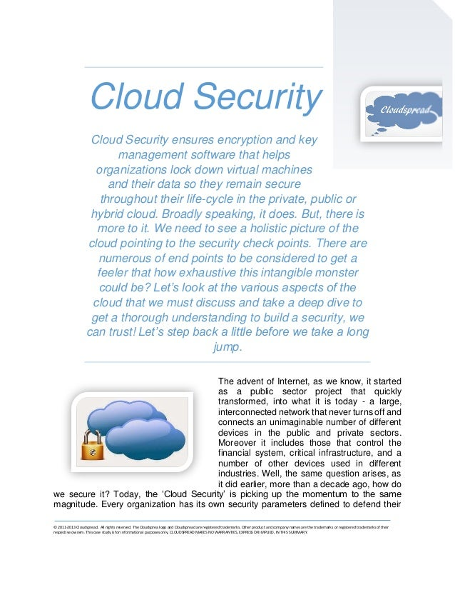 Cloud Security Cloud Security ensures encryption and key management software that helps organizations lock down virtual ma...