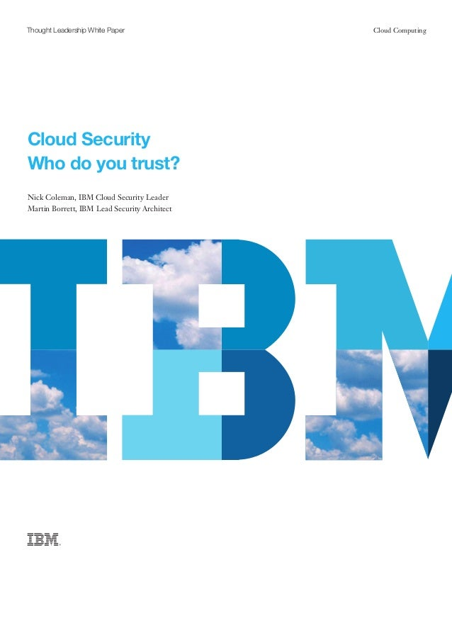 Thought Leadership White Paper  Cloud Security Who do you trust? Nick Coleman, IBM Cloud Security Leader Martin Borrett, I...
