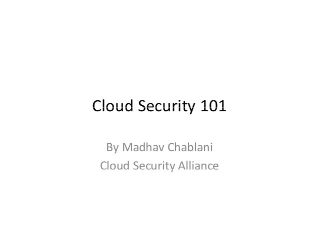 Cloud Security 101Cloud Security 101 By Madhav Chablani  Cloud Security AllianceCloud Security Alliance
