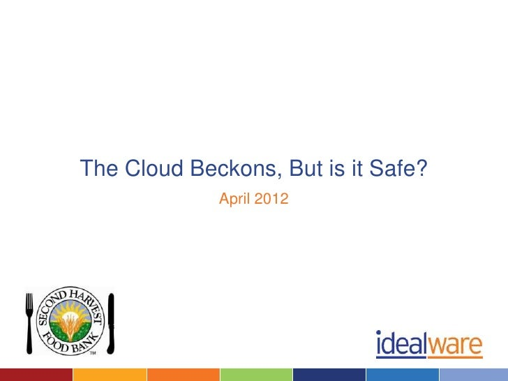 The Cloud Beckons, But is it Safe?             April 2012