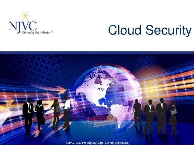 Cloud Security NJVC, LLC Proprietary Data. Do Not Distribute