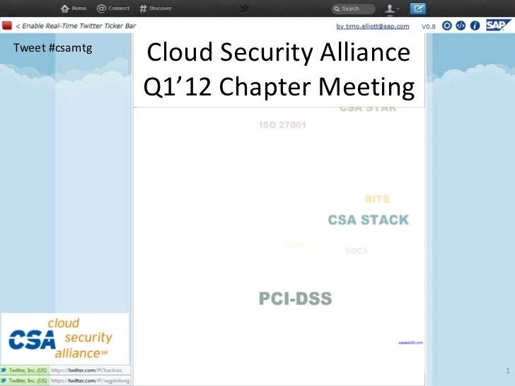 Tweet #csamtg                Cloud Security Alliance                Q1'12 Chapter Meeting                                 ...