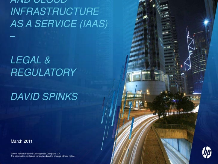 Cyber Security and Cloud Infrastructure as a Service (IaaS) – Legal & RegulatoryDavid Spinks<br />©2011 Hewlett-Packard De...