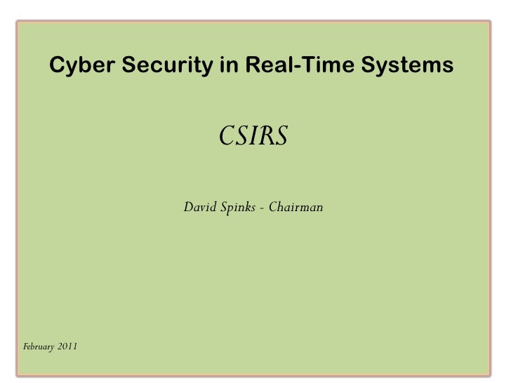 Cyber Security in Real-Time Systems                      CSIRS                 David Spinks - ChairmanFebruary 2011