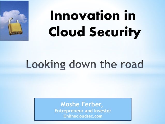 Moshe Ferber, Entrepreneur and Investor Onlinecloudsec.com Innovation in Cloud Security