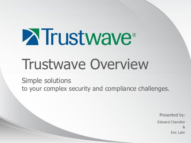 Trustwave OverviewSimple solutionsto your complex security and compliance challenges.                                     ...