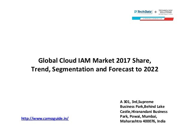 Global Cloud IAM Market 2017 Share, Trend, Segmentation and Forecast to 2022 http://www.camssguide.in/ A 301, 3rd,Supreme ...