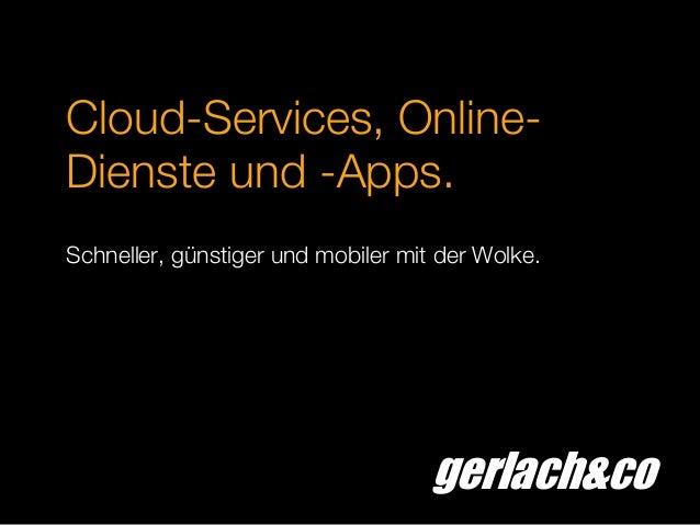 gerlach&coCloud-Services, Online-Dienste und -Apps.Schneller, günstiger und mobiler mit der Wolke.