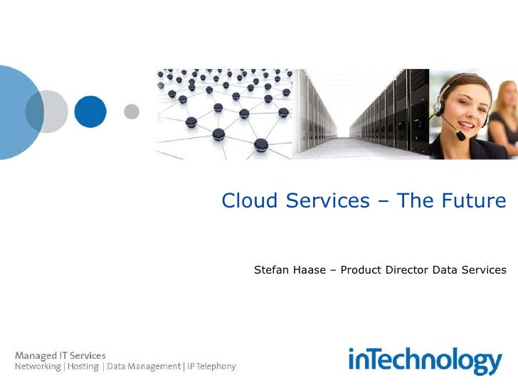 Cloud Services – The Future Stefan Haase – Product Director Data Services