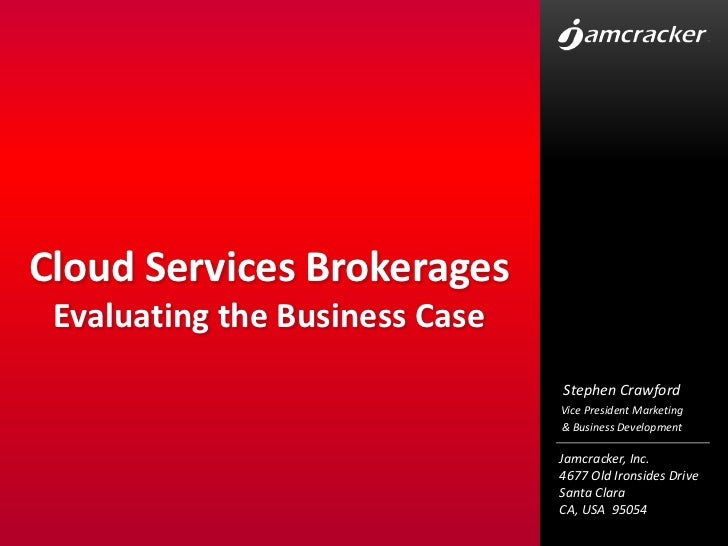 Cloud Services BrokeragesEvaluating the Business Case<br />Stephen Crawford<br />Vice President Marketing<br />& Business ...