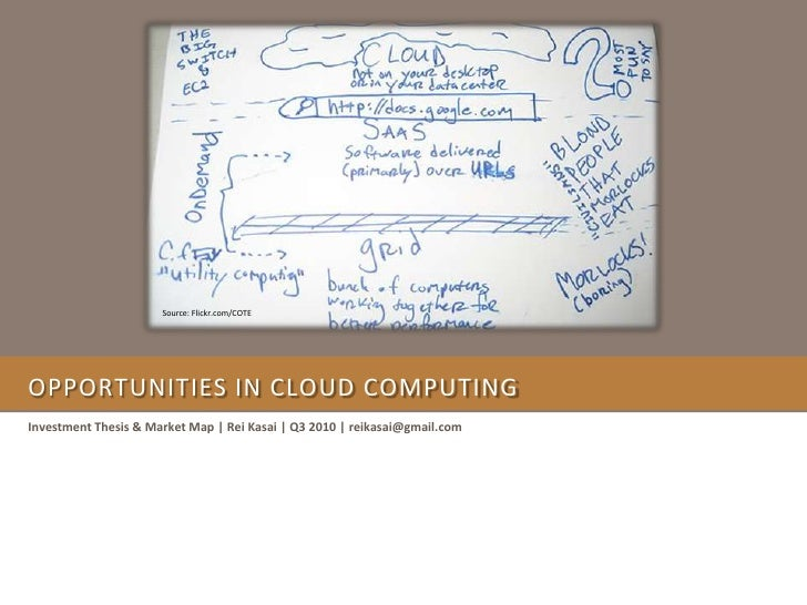 Opportunities in Cloud COMPUTING<br />Investment Thesis & Market Map   Rei Kasai   Q3 2010   reikasai@gmail.com<br />Sourc...