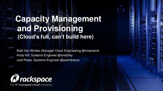 Capacity Management  and Provisioning  (Cloud's full, can't build here)  Matt Van Winkle, Manager Cloud Engineering @mvanw...