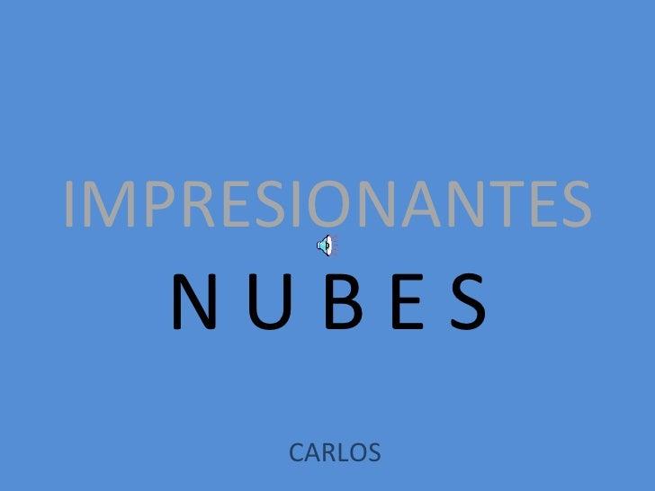 IMPRESIONANTES N U B E S CARLOS