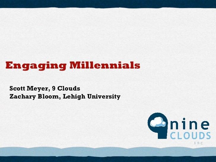 Engaging Millennials Scott Meyer, 9 Clouds Zachary Bloom, Lehigh University