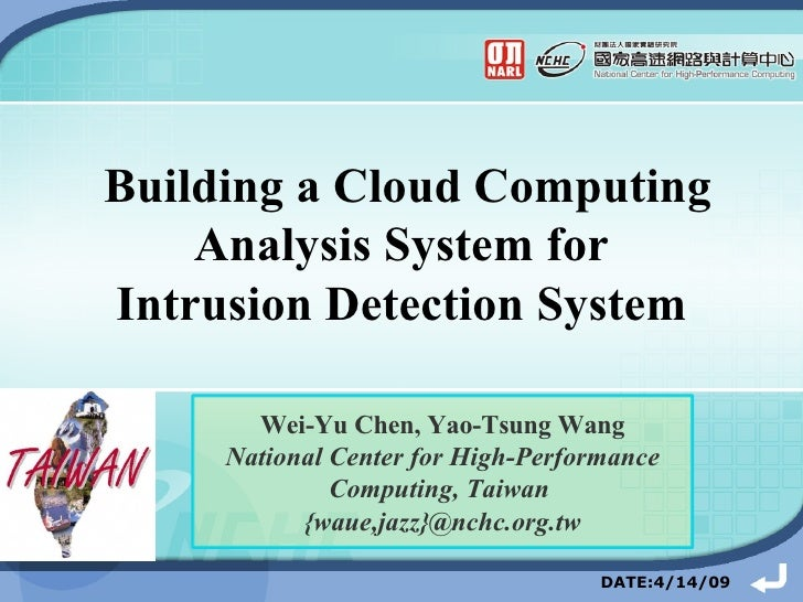 Building a Cloud Computing Analysis System for  Intrusion Detection System   DATE:4/14/09 Wei-Yu Chen, Yao-Tsung Wang Nati...